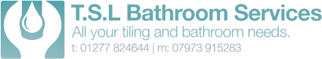 TSL Bathroom Services. All your bathroom and tiling needs. t: 01277 824644 m: 07973 915283